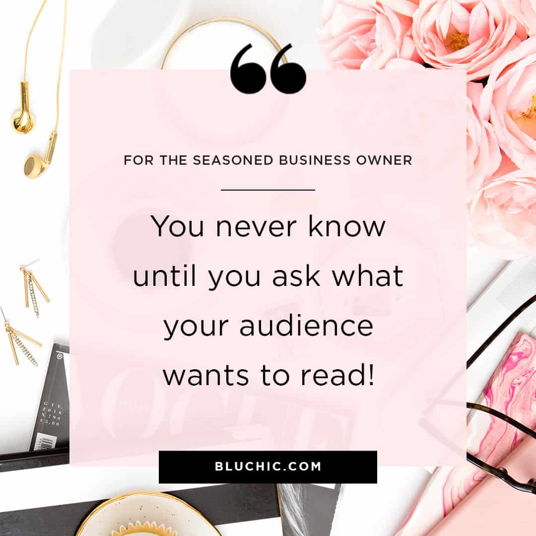 You never know until you ask what your audience wants to read! Here are a few ways you can ask your audience.