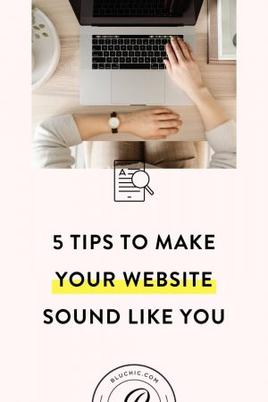 5 Tips to Make Your Website Sound Like You | Your customers buy from you. That's why you need a website that sounds like you (or your brand). See 5 tips on how to do that here! #websitecopy #copywritingtips